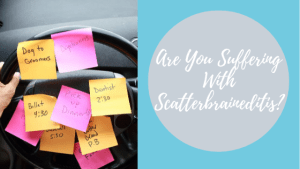 Scatterbraineditis. Feelings of overwhelm, discouragement and self-doubt and how to overcome that through organization