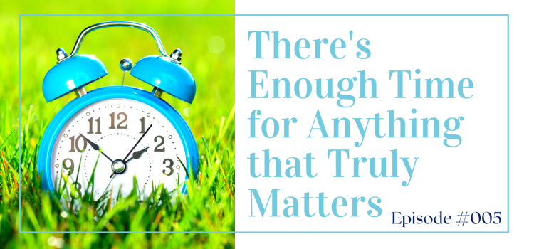.005 There's Enough Time for Anything that Truly Matters
