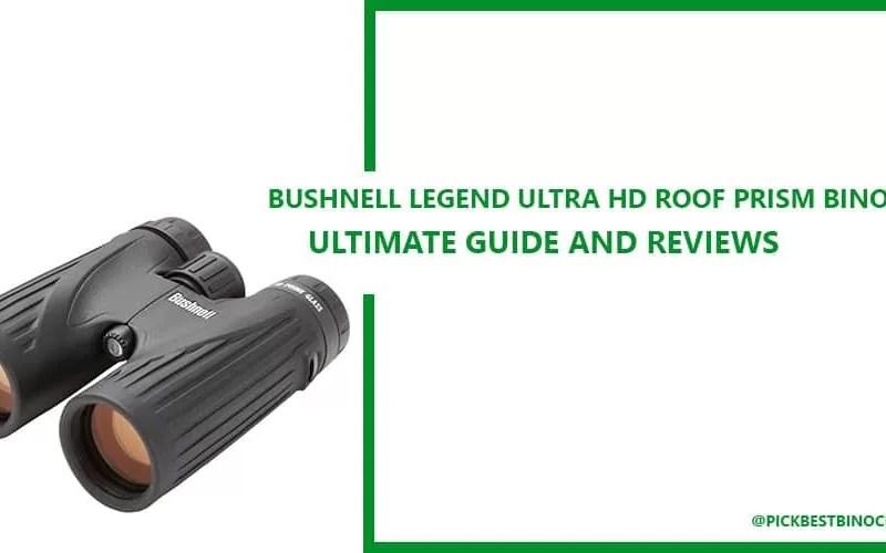Bushnell Legend Ultra HD Roof Prism Binocular Reviews