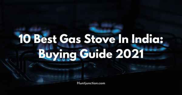 10 Best Gas Stoves in India: Buying Guide 2021