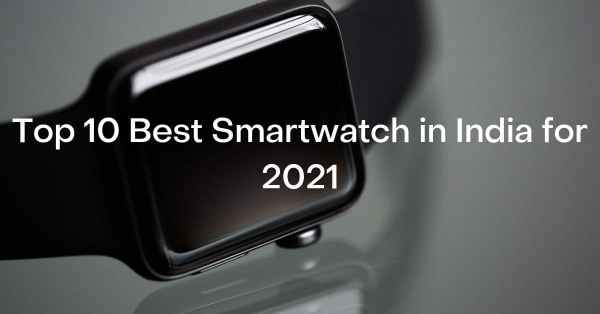 Top 15 Best Smartwatch in India For 2021