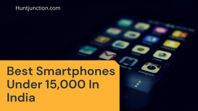 Best Smartphones Under 15,000 In India