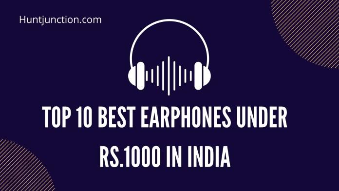 Top 10 Best Earphones Under Rs.1000 In India (2021)