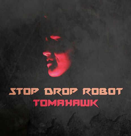 STOP DROP ROBOT: TOMAHAWK