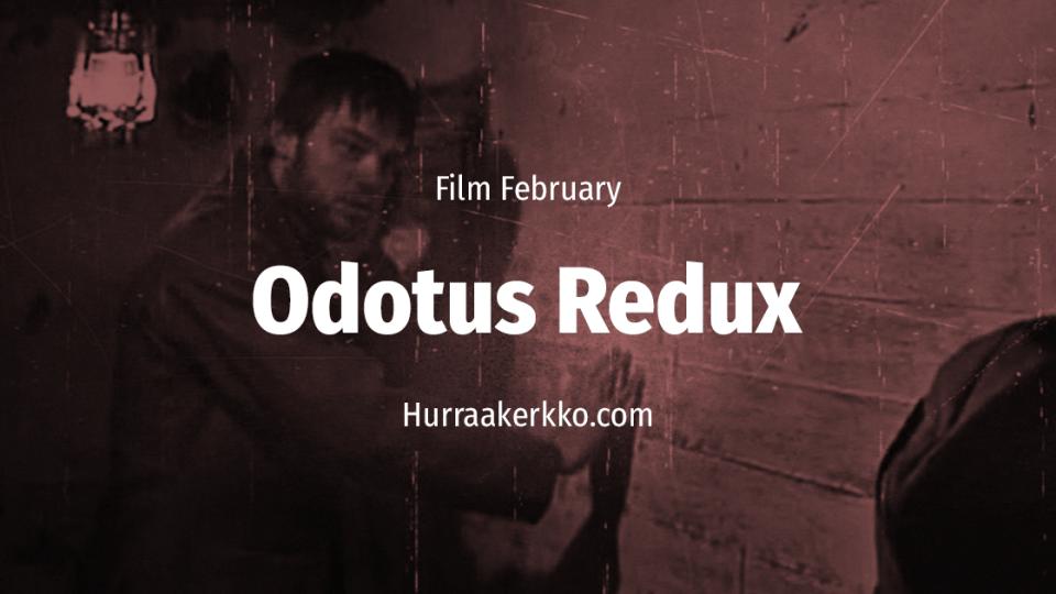 Film February: Odotus Redux (+video)