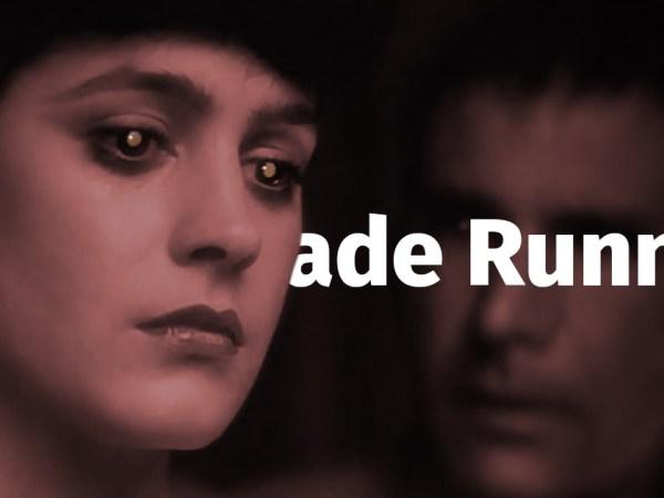Blade Runner 1982 –miten tappavaa onkaan tuntea?