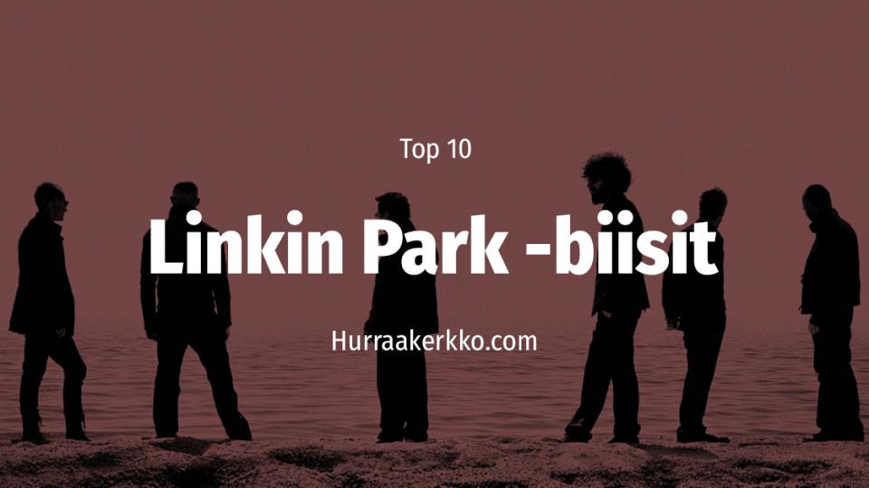 TOP 10 Linkin Park -biisiä
