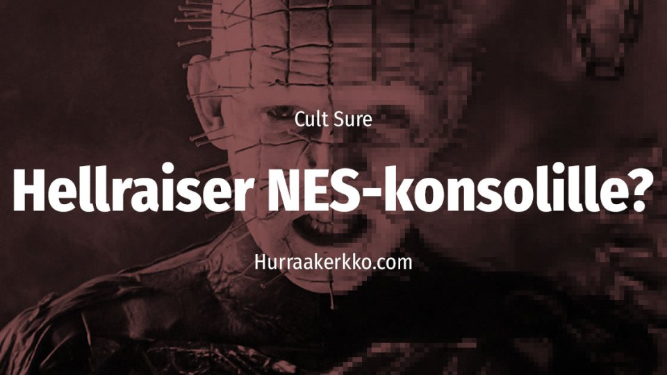 Cult Sure: Hellraiserin kuopattu Nintendo-peli