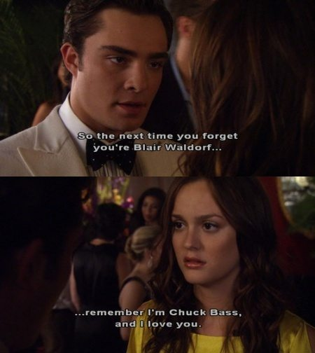 so the next time you forget your blair waldorf.. remember i'm chuck bass and i love you..