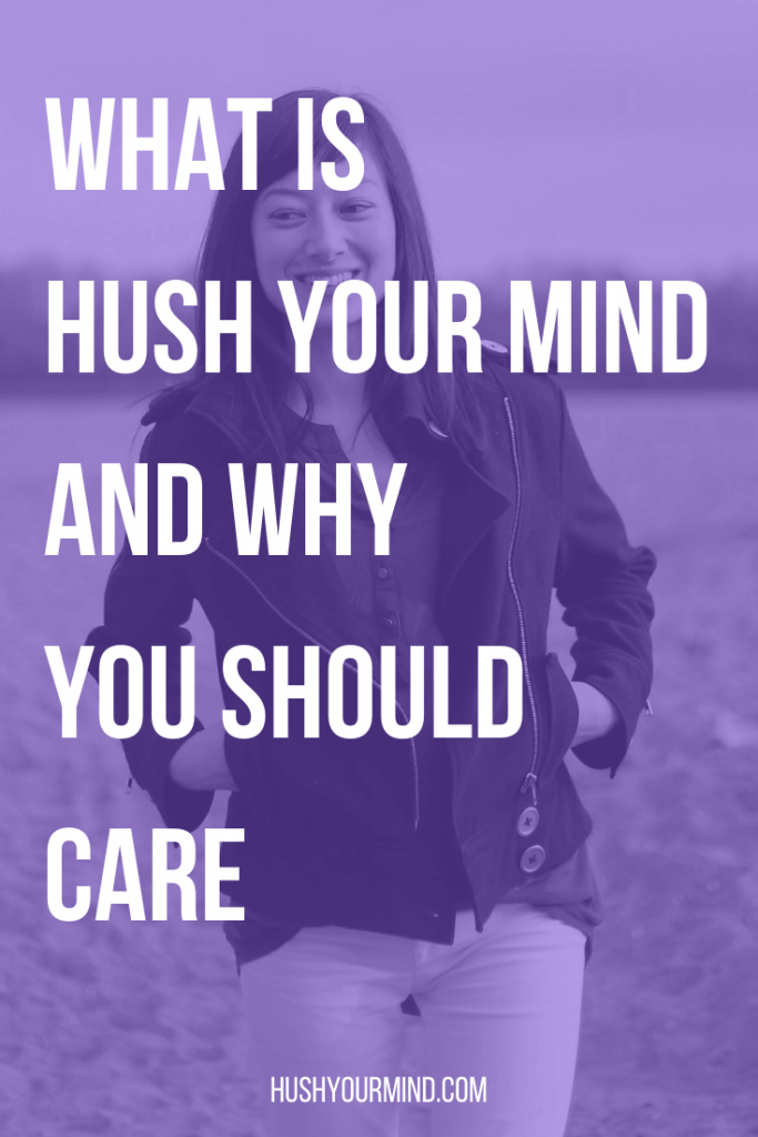 What Is Hush Your Mind And Why You Should Care | Do you struggle with perfectionism, self-doubt or people-pleasing? I created Hush Your Mind for you. Discover my philosophy, who I am and what to expect.