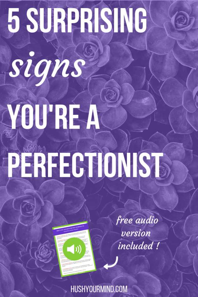 5 Surprising Signs You're a Perfectionist | Most people think perfectionism is a positive thing. But it can also cause anxiety, stress and depression. The first step to let go of perfectionism is to be aware of the signs. Read on to find out 5 surprising signs you're a perfectionist and get your free audio version of this article.