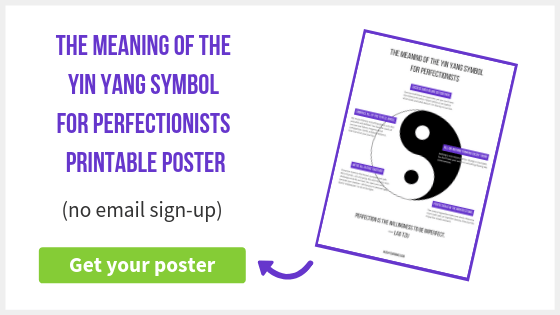 The Meaning of the Yin Yang Symbol for Perfectionists   Have you ever seen the yin yang symbol? It seems like it has nothing to do with perfectionism. But after years of study and experimentation, I've extracted valuable lessons from it. Read on to discover how this symbol can help you find more confidence and joy. Free printable poster included.