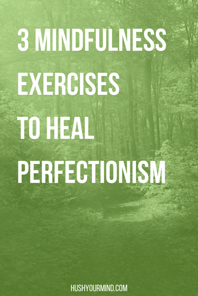 3 Mindfulness Exercises to Heal Perfectionism | Having extreme standards can take a toll on your health. May these 3 mindfulness exercises to heal perfectionism bring you more ease, joy and well-being.
