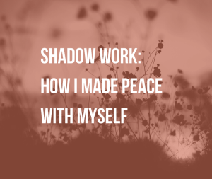 """Shadow Work: How I Made Peace with Myself 