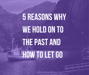 5 Reasons Why We Hold On to the Past and How to Let Go | Why do we hold on if it hurts? How to let go of the past and move on? Read on to find out 5 surprising reasons and learn how to let go.