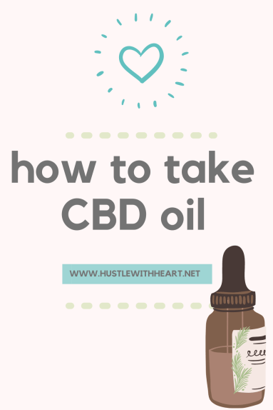 How to take CBD oil by Hustle with Heart