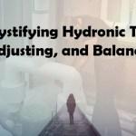 Demystifying Hydronic Testing, Adjusting, and Balancing