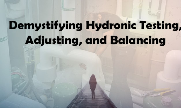 Demystifying Hydronic Testing, Adjusting, and Balancing