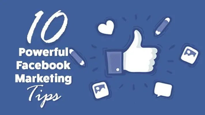 10 Powerful Facebook Marketing Tips