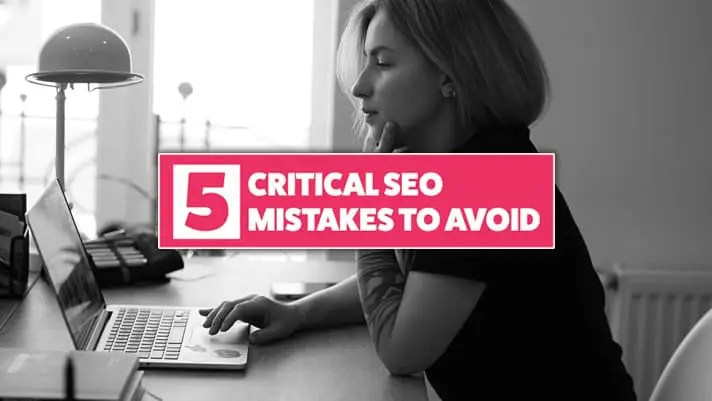 5 Critical SEO Mistakes to Avoid