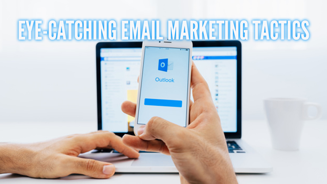 Eye-catching Email Marketing Tactics