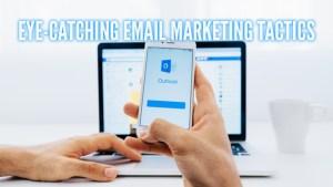 Eye-catching Email Marketing Tactics