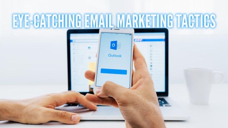 Eye-catching Email Marketing Tips