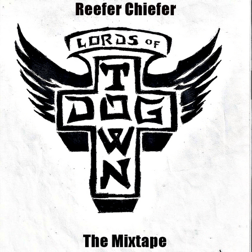 Lords Of Dogtown Mixtape by Reefer Chiefer, Skate God