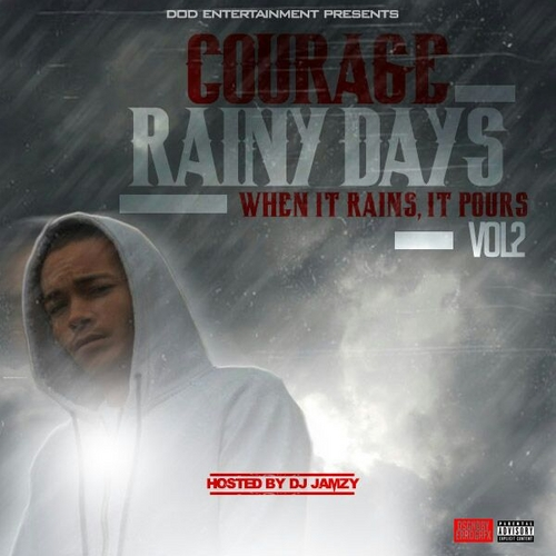 Artist Courage - Rainy Days Vol.2'when It Rains It Pours' Hosted by Dj JAMZY Mixtape - Stream & Download