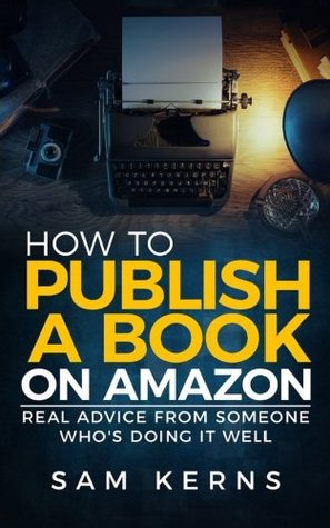 Cover of 'How To Publish a Book on Amazon: Real Advice from Someone Who's Doing it Well' by Sam Kerns.