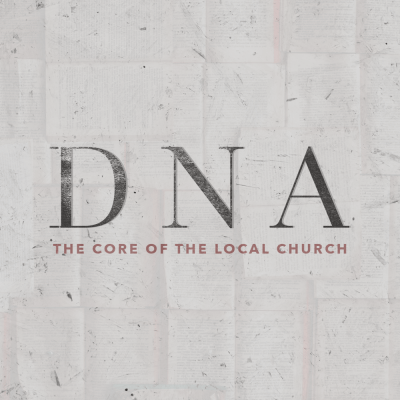 DNA – The Core Of The Local Church