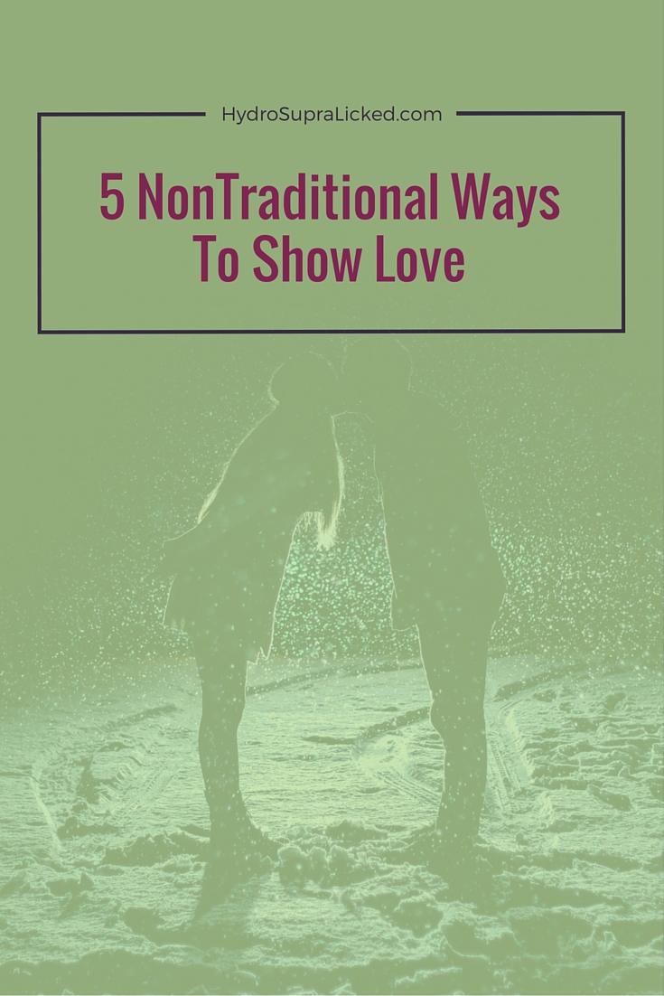 5 Non-traditional Ways To Show Love