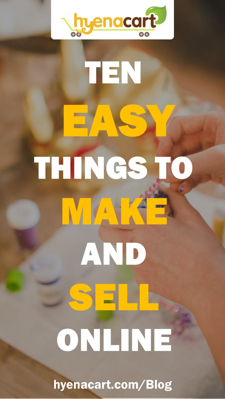 10 easy things to make and sell  Hyena Cart Blog