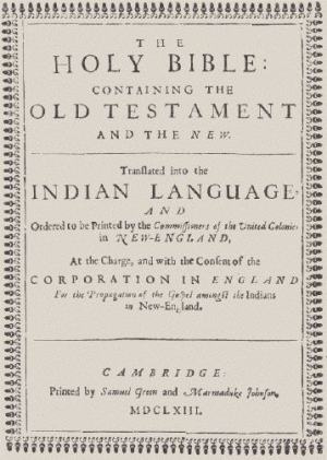 John Eliot translated the Bible into the Massachusett language and published it in 1663.