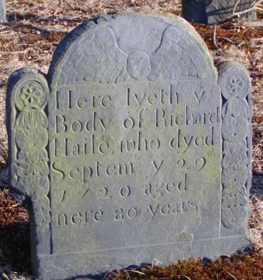 Richard Haile (1640-1720): Here lyeth y Body of Richard Haile who dyed Septem y 22 1720 aged nere 80 years (Kickemuit Cemetery)