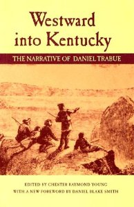 Westward into Kentucky: The Narrative of Daniel Trabue (cover)