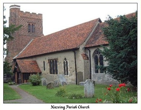 """Nazeing is a village in west Essex bordering on the County of Hertfordshire, and just north of the town of Waltham Abbey. The parish church, dedicated to All Saints, is built on a headland on the northern boundary of the parish some distance from the main part of the village, and dates from the 12th century. Externally the building is of flint and rubble, patched with brick and partly plastered. The early 16th century tower is of red brick with blue diamond shaped patterns on the south face the embattled top is reached by a stair turret. From the top there is a splendid view over Nazeing towards Hertfordshire. The name of Nazeing appears in the Domesday Book as """"Nassingham"""". The original Saxon settlement was probably near the church. Both Nazeing and its church were closely associated with Waltham Abbey. There is a strong American connection with Nazeing. In 1631 the Pilgrim Fathers sailed to New England in 'Lyon'. Among them was John Eliot (1604-1690) """"The Indian Apostle."""""""