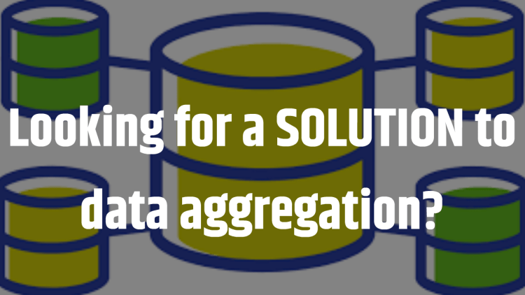 Looking for a SOLUTION to data aggregation