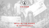 VOLCOM WILD IN THE PARKS -- IN RETROSPECT