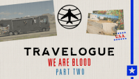 TRAVELOGUE -- We Are Blood - Part Two - USA