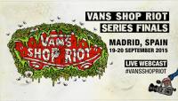 VANS SHOP RIOT SERIES FINALS -- Madrid, Spain 19-20 September 2015
