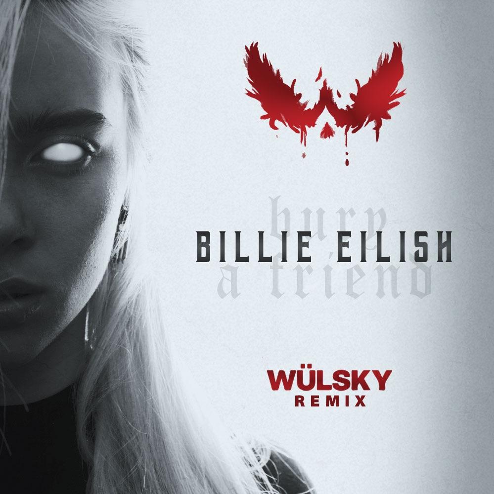 Bury A Friend (WÜLSKY Remix) by Billie Eilish   Free Download on Hypeddit