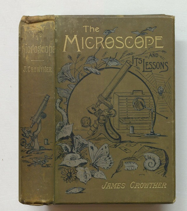 """James Crowther, """"The microscope and its lessons. A story of the invisible world; with pictorial descriptions of its inhabitants"""" (1891) (via Thomas Fisher Rare Book Library)"""