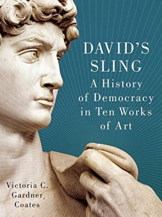 Cover of Virginia Coates's 'David's Sling: A History of Democracy in Ten Works of Art' (image via Amazon)