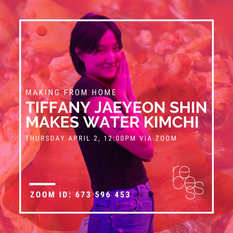 "A flier for ""Making From Home: Tiffany Jaeyeon Shin Makes Water Kimchi"" on Thursday, April 2 at 12pm via Zoom, ID: 673 596 453 (image courtesy of Recess and features the artist, Shin, standing with her hands raised to her smiling face, amid an orange abstracted background)"
