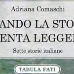 """Anteprima libri: """"Quando la storia diventa leggenda. Sette storie italiane"""" (2017) di Adriana Comaschi"""