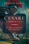 """Recensione: """"Cesare l'immortale. Oltre i confini del mondo"""" (2016) di Franco Forte"""