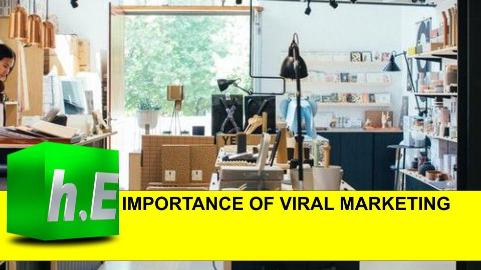 IMPORTANCE OF VIRAL MARKETING