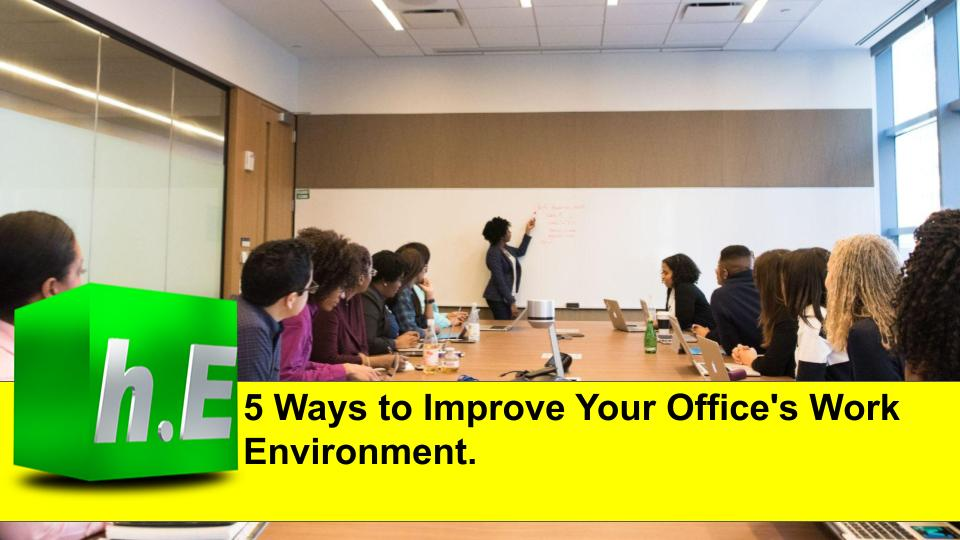 5 Ways to Improve Your Office's Work Environment.
