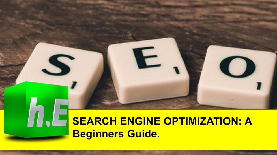 SEARCH ENGINE OPTIMIZATION: A Beginners Guide.